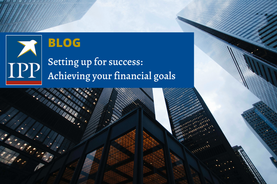 Setting up for success: Achieving your financial goals